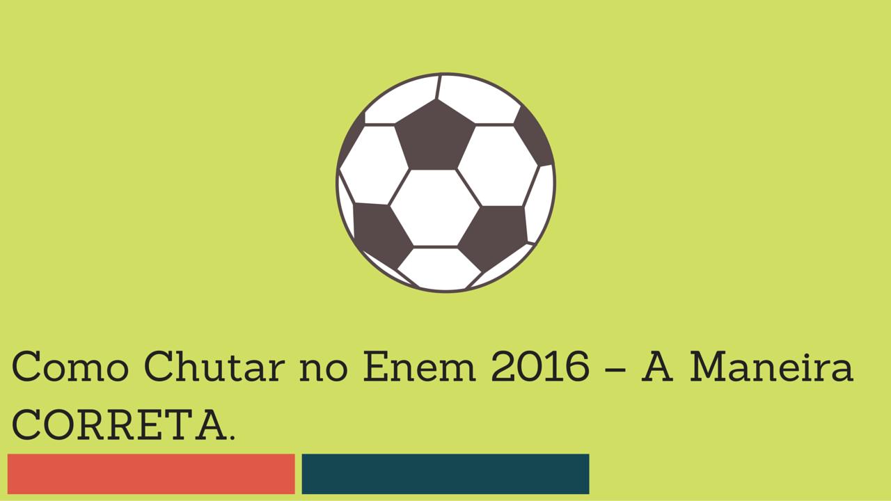 Como Chutar no Enem 2016 – A Maneira CORRETA.